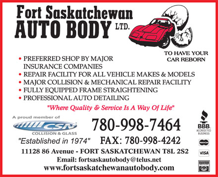 Fort Saskatchewan Auto Body Ltd (780-998-7464) - Display Ad - PREFERRED SHOP BY MAJOR INSURANCE COMPANIES REPAIR FACILITY FOR ALL VEHICLE MAKES & MODELS MAJOR COLLISION & MECHANICAL REPAIR FACILITY FULLY EQUIPPED FRAME STRAIGHTENING PROFESSIONAL AUTO DETAILING Email: fortsaskautobody@telus.net www.fortsaskatchewanautobody.com