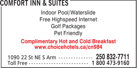 Comfort Inn & Suites (250-832-7711) - Display Ad - Indoor Pool/Waterslide Free Highspeed Internet Golf Packages Pet Friendly Complimentary Hot and Cold Breakfast www.choicehotels.ca/cn984