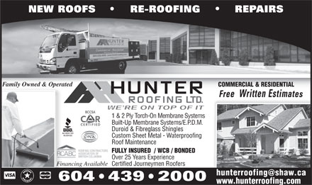 Hunter Roofing Ltd (604-439-2000) - Display Ad - NEW ROOFS         RE-ROOFING         REPAIRS Family Owned &amp; OperatedFamily Owned &amp; Operated COMMERCIAL &amp; RESIDENTIALCOMMERCIAL &amp; RESIDENTIAL WE RE ON TOP OF IT 1 &amp; 2 Ply Torch-On Membrane Systems Built-Up Membrane Systems/E.P.D.M. Duroid &amp; Fibreglass Shingles Custom Sheet Metal - Waterproofing Roof Maintenance FULLY INSURED  / WCB / BONDED Over 25 Years Experience Financing Available Certified Journeymen Roofers hunterroofing shaw.ca @ 604  439  2000 www.hunterroofing.com