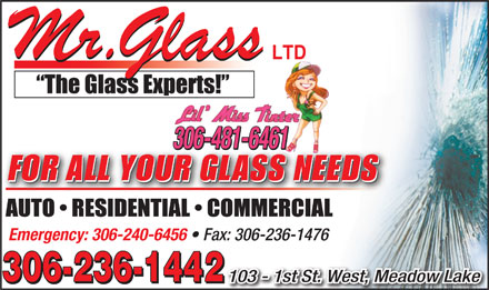 Mr Glass (306-236-1442) - Display Ad - LTDLTD 306-481-6461 Emergency: 306-240-6456 Fax: 306-236-1476 306-236-1442 103 - 1st St. West, Meadow Lake 306-236-1442