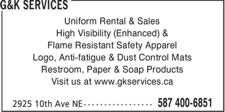 G&K Services (587-400-6851) - Display Ad - Uniform Rental & Sales High Visibility (Enhanced) & Flame Resistant Safety Apparel Logo, Anti-fatigue & Dust Control Mats Restroom, Paper & Soap Products Visit us at www.gkservices.ca