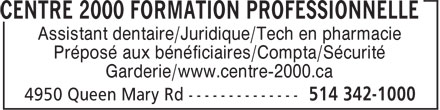 Centre 2000 Formation Professionnelle (514-342-1000) - Display Ad - Assistant dentaire/Juridique/Tech en pharmacie Préposé aux bénéficiaires/Compta/Sécurité Garderie/www.centre-2000.ca