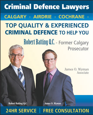 Batting Robert (403-234-1908) - Annonce illustrée - Criminal Defence Lawyers CALGARY  ·  AIRDRIE  ·  COCHRANE  · TOP QUALITY & EXPERIENCED CRIMINAL DEFENCE TO HELP YOU - Former Calgary Robert Batting Q.C. Prosecutor James O. Wyman Associate Robert Batting Q.C. James O. Wyman 24HR SERVICE    FREE CONSULTATION