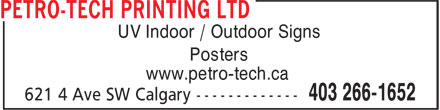 Petro-Tech Printing Ltd (403-266-1652) - Display Ad - UV Indoor / Outdoor Signs Posters www.petro-tech.ca