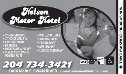 Nelson Motor Hotel (204-734-3421) - Display Ad - NON SMOKIN G ROOMS 27 MODERN UNITS WIRELESS INTERNET 27  COLOR CABLE TV BEVERAGE ROOM AIR CONDITIONED ENTERTAINMENT AVAILABLE DD PHONES ATM MACHINE MICROWAVES & FRIDGES LICENSED RESTAURANT SENIOR, CORPORATE & MONTHLY RATES 0 1004 Main E. SWAN RIVER E-mail: aelevien@hotmail.com1004 Main E. SWAN RIVER E-mail: aele