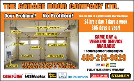 Garage Door Co Ltd The (403-254-2859) - Display Ad - THE GARAGE DOOR COMPANY LTD. No Problem! Door Problem? You can talk to a professional door mechanic No Problem! Door Problem? 24 hrs a day, 7 days a week ELECTRIC OPENERS 365 days a year! DRUMS BROKEN SPRINGS SAME DAY & WEEKEND SERVICE KEYPADS FRAYED CABLES AVAILABLE HINGES TheGarageDoorCompany.ca ROLLERS PHOTO EYES 403-213-9629 235687645  46738976 37678 REMOTES CHEQUES WELCOME FULL 5 YEAR SPRING WARRANTY