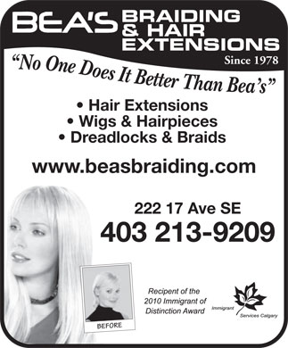Bea's Braiding &amp; Hair Extension (403-237-8308) - Annonce illustr&eacute;e - BRAIDING &amp; HAIR EXTENSIONS Since 1978 Hair Extensions Wigs &amp; Hairpieces Dreadlocks &amp; Braids www.beasbraiding.com 222 17 Ave SE 403 213-9209 BEFORE