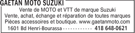 Ga&eacute;tan Moto Suzuki (418-648-0621) - Annonce illustr&eacute;e - Vente de MOTO et VTT de marque Suzuki Vente, achat, &eacute;change et r&eacute;paration de toutes marques Pi&egrave;ces accessoires et boutique. www.gaetanmoto.com