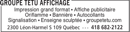 Groupe T&ecirc;tu Affichage (418-682-2122) - Display Ad - A Impression grand format &bull; Affiche publicitaire Oriflamme &bull; Banni&egrave;re &bull; Autocollants Signalisation &bull; Enseigne sculpt&eacute;e &bull; groupetetu.com