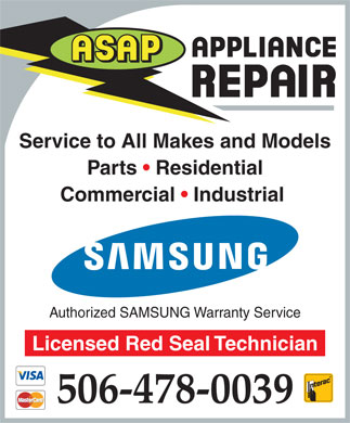 Asap Appliance Repair (506-478-0039) - Display Ad - Service to All Makes and Models Parts   Residential Commercial   Industrial Authorized SAMSUNG Warranty Service Licensed Red Seal Technician 506-478-0039