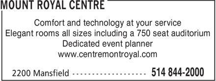 Mount Royal Centre (514-844-2000) - Display Ad - Comfort and technology at your service Elegant rooms all sizes including a 750 seat auditorium Dedicated event planner www.centremontroyal.com