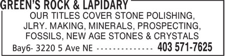 Green's Rock & Lapidary (403-571-7625) - Display Ad - OUR TITLES COVER STONE POLISHING, JLRY. MAKING, MINERALS, PROSPECTING, FOSSILS, NEW AGE STONES & CRYSTALS