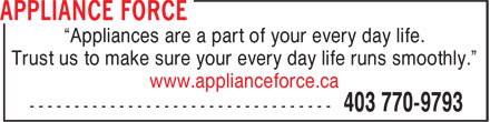 "Appliance Force (403-770-9793) - Annonce illustrée - ""Appliances are a part of your every day life. Trust us to make sure your every day life runs smoothly."" www.applianceforce.ca"