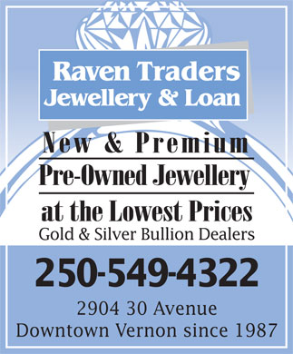 Raven Traders Jewellery & Loan (250-549-4322) - Display Ad - TradersRaven Jewellery & Loan New & Premium Pre-Owned Jewellery at the Lowest Prices Gold & Silver Bullion Dealers 250-549-4322 2904 30 Avenue Downtown Vernon since 1987