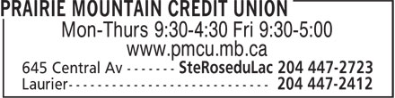 Prairie Mountain Credit Union (204-447-2723) - Display Ad - Mon-Thurs 9:30-4:30 Fri 9:30-5:00 www.pmcu.mb.ca