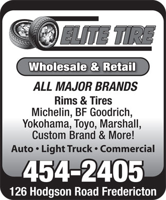 Elite Tire (506-454-2405) - Annonce illustrée - Wholesale & Retail ALL MAJOR BRANDS Rims & Tires Michelin, BF Goodrich, Yokohama, Toyo, Marshall, Custom Brand & More! Auto   Light Truck   Commercial 454-2405 126 Hodgson Road Fredericton