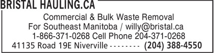 Bristal Hauling (204-388-4550) - Annonce illustrée - Commercial & Bulk Waste Removal For Southeast Manitoba / willy@bristal.ca 1-866-371-0268 Cell Phone 204-371-0268