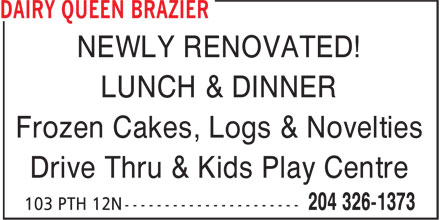 Dairy Queen Brazier (204-326-1373) - Annonce illustrée - NEWLY RENOVATED! LUNCH & DINNER Frozen Cakes, Logs & Novelties Drive Thru & Kids Play Centre