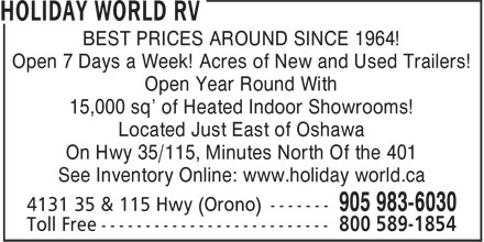 Holiday World RV (905-983-6030) - Display Ad - BEST PRICES AROUND SINCE 1964! Open 7 Days a Week! Acres of New and Used Trailers! Open Year Round With 15,000 sq' of Heated Indoor Showrooms! Located Just East of Oshawa On Hwy 35/115, Minutes North Of the 401 See Inventory Online: www.holiday world.ca On Hwy 35/115, Minutes North Of the 401 See Inventory Online: www.holiday world.ca BEST PRICES AROUND SINCE 1964! Open 7 Days a Week! Acres of New and Used Trailers! Open Year Round With 15,000 sq' of Heated Indoor Showrooms! Located Just East of Oshawa