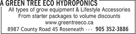 A Green Tree Eco Hydroponics (905-352-3886) - Display Ad - All types of grow equipment & Lifestyle Accessories From starter packages to volume discounts www.greentreeco.ca