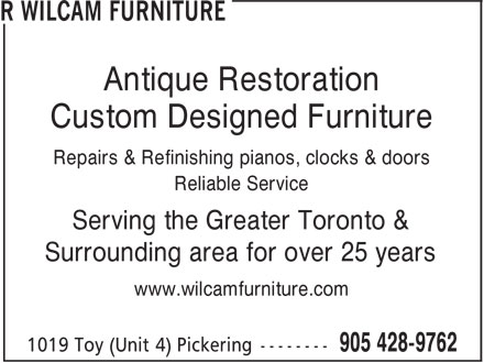 R Wilcam Furniture (905-428-9762) - Display Ad - Antique Restoration Custom Designed Furniture Repairs & Refinishing pianos, clocks & doors Reliable Service Serving the Greater Toronto & Surrounding area for over 25 years www.wilcamfurniture.com