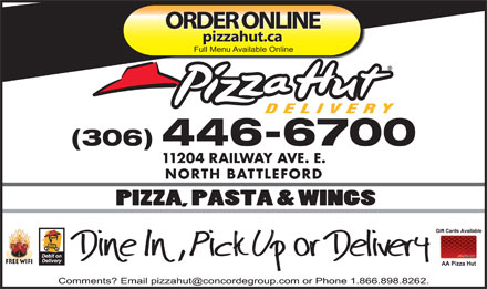 Pizza Hut (1-888-318-5459) - Display Ad - ORDER ONLINE pizzahut.ca (306) 446-6700 11204 RAILWAY AVE. E. NORTH BATTLEFORD Free Wifi