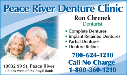 Peace River Denture Clinic (780-624-1210) - Display Ad - Peace River Denture Clinic Ron Chrenek Denturist Complete Dentures Implant Retained Dentures Partial Dentures Denture Relines 780-624-1210 Call No Charge 10032 99 St, Peace River 1-800-360-1210 1 block west of the Royal Bank