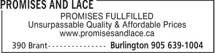 Promises And Lace (905-639-1004) - Display Ad - Unsurpassable Quality & Affordable Prices www.promisesandlace.ca PROMISES FULLFILLED Unsurpassable Quality & Affordable Prices www.promisesandlace.ca PROMISES FULLFILLED