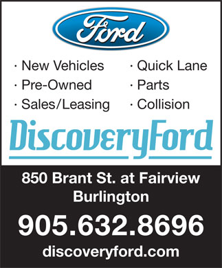 Discovery Ford (289-348-1028) - Display Ad - New Vehicles Quick Lane Pre-Owned Parts Sales/Leasing Collision 850 Brant St. at Fairview Burlington 905.632.8696 discoveryford.com