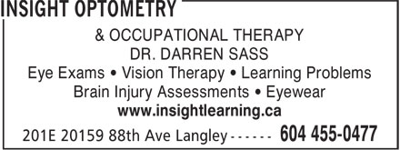 InSight Optometry (604-455-0477) - Annonce illustrée - & OCCUPATIONAL THERAPY DR. DARREN SASS Eye Exams • Vision Therapy • Learning Problems Brain Injury Assessments • Eyewear www.insightlearning.ca