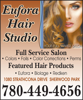 Eufora Hair Studio (780-449-4656) - Annonce illustrée - Eufora Hair Studio Full Service Salon Colors   Foils   Color Corrections   Perms Featured Hair Products Eufora   Biolage   Redken 1080 STRATHCONA DRIVE  SHERWOOD PARK 780-449-4656