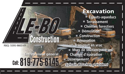 LE-BO Construction Inc (819-775-6145) - Display Ad - ExcavationExcavation Égouts-aqueducs TerrassementTe Chemins forestiersChem DémolitionDémo ConstructionConstr RénovationRénova RBQ: 5595-9803-01 Transport en vracTransport Murs de soutien/pavé uniMurs de so Entrepreneur généralEnt Entrepreneur généralEntrepreneur général Champs d épurationChamps d é Déneigement Cell: Sylvain Boucher, président 819-775-6145