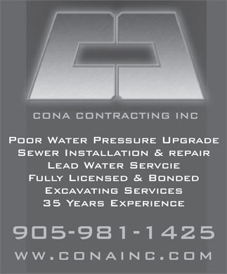 Cona Contracting Inc (905-981-1425) - Annonce illustr&eacute;e - CONA CONTRACTING INC Poor Water Pressure Upgrade Sewer Installation &amp; repair Lead Water Servcie Fully Licensed &amp; Bonded Excavating Services 35 Years Experience 905-981-1425 ww.conainc.com