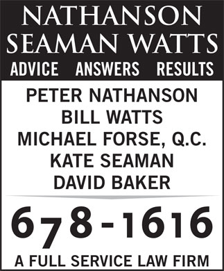 Nathanson Seaman Watts (902-678-1616) - Display Ad - NATHANSON seaman watts ADVICE    ANSWERS    RESULTS PETER NATHANSON BILL WATTS MICHAEL FORSE, Q.C. KATE SEAMAN DAVID BAKER A FULL SERVICE LAW FIRM