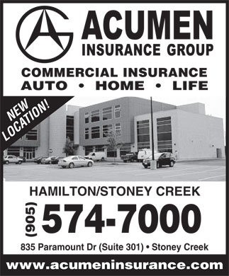 Acumen Insurance Group Inc (289-799-0358) - Display Ad - COMMERCIAL INSURANCE AUTO     HOME     LIFE NEW LOCATION! HAMILTON/STONEY CREEK (905)574-7000 835 Paramount Dr (Suite 301)   Stoney Creek www.acumeninsurance.com