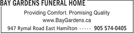 Bay Gardens Funeral Home (905-574-0405) - Display Ad - Providing Comfort. Promising Quality www.BayGardens.ca
