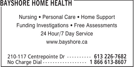 Bayshore Home Health (613-226-7682) - Annonce illustrée - Nursing • Personal Care • Home Support Funding Investigations • Free Assessments 24 Hour/7 Day Service www.bayshore.ca