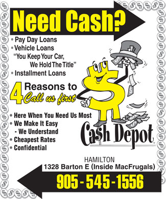 Cash Depot (905-545-1556) - Annonce illustrée - Confidential HAMILTON 1328 Barton E Inside MacFrugals Pay Day Loans Vehicle Loans You Keep Your Car, We Hold The Title Installment Loans Reasons to Call us first Here When You Need Us Most We Make It Easy - We Understand Cheapest Rates