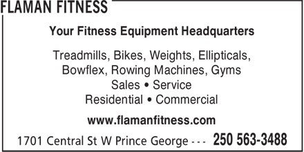 Flaman Fitness (250-563-3488) - Display Ad - Your Fitness Equipment Headquarters Treadmills, Bikes, Weights, Ellipticals, Bowflex, Rowing Machines, Gyms Sales ¿ Service Residential ¿ Commercial www.flamanfitness.com