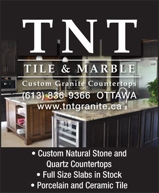 TNT Tile & Marble (613-836-9366) - Display Ad - TNT TILE & MARBLE Custom Granite Countertops (613) 836-9366  OTTAWA www.tntgranite.ca Custom Natural Stone and Quartz Countertops Full Size Slabs in Stock Porcelain and Ceramic Tile