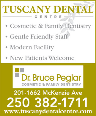 Tuscany Dental Centre (250-382-1711) - Display Ad - New Patients Welcome 201-1662 McKenzie Ave Cosmetic & Family Dentistry Gentle Friendly Staff Modern Facility 250 382-1711 www.tuscanydentalcentre.com
