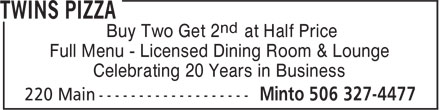 Twins Pizza (506-327-4477) - Annonce illustrée - nd Buy Two Get 2 at Half Price Full Menu - Licensed Dining Room & Lounge Celebrating 20 Years in Business