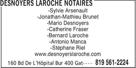 Desnoyers Laroche Notaires (819-410-0020) - Annonce illustr&eacute;e - -Arsenault Sylvie -Brunet Jonathan-Mathieu -Desnoyers Mario -Fraser Catherine -Laroche Bernard -Manca Antonio -Riel St&eacute;phane www.desnoyerslaroche.com/