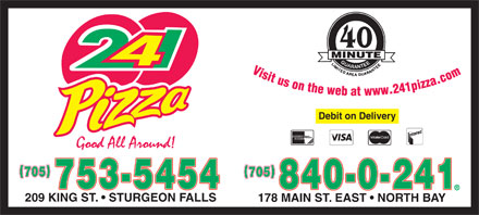 241 Pizza (705-840-0241) - Display Ad - Debit on Delivery 705 753-5454 840-0-241 209 KING ST.   STURGEON FALLS 178 MAIN ST. EAST   NORTH BAY