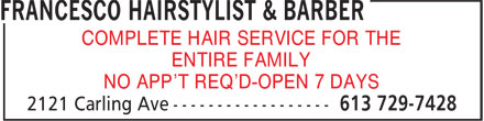 Francesco Hairstylist & Barber (613-729-7428) - Annonce illustrée - COMPLETE HAIR SERVICE FOR THE ENTIRE FAMILY NO APP'T REQ'D-OPEN 7 DAYS