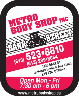 Metro Body Shop Inc (613-523-8810) - Annonce illustrée - INC 10( (613) 613) 299 8054 1726 BANK ST. (Between Heron & Alta Vista)K1 V 7 Y6  OTTAWA Open Mon - Fri 7:30 am - 6 pm www.metrobodyshop.ca 52 883