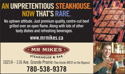 Mr Mike's Steakhouse & Bar (780-538-9378) - Annonce illustrée - No uptown attitude. Just premium quality, centre-cut beef grilled over an open flame. Along with lots of other tasty dishes and refreshing beverages.