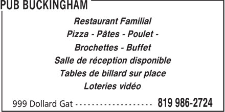 Pub Buckingham(Le) (819-986-2724) - Annonce illustr&eacute;e - Restaurant Familial Pizza - P&acirc;tes - Poulet - Brochettes - Buffet Salle de r&eacute;ception disponible Tables de billard sur place Loteries vid&eacute;o