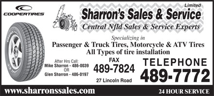 Sharrons Sales Service Ltd (709-489-7772) - Display Ad - All Types of tire installation FAX After Hrs Call: TELEPHONE Mike Sharron - 486-0039 OR 489-7824 Glen Sharron - 486-0197 489-7772 27 Lincoln Road 24 HOUR SERVICE www.sharronssales.com Limited Sharron s Sales & Service Central Nfld Sales & Service Experts Specializing in Passenger & Truck Tires, Motorcycle & ATV Tires Limited Sharron s Sales & Service Central Nfld Sales & Service Experts Specializing in Passenger & Truck Tires, Motorcycle & ATV Tires All Types of tire installation FAX After Hrs Call: TELEPHONE Mike Sharron - 486-0039 OR 489-7824 Glen Sharron - 486-0197 489-7772 27 Lincoln Road 24 HOUR SERVICE www.sharronssales.com