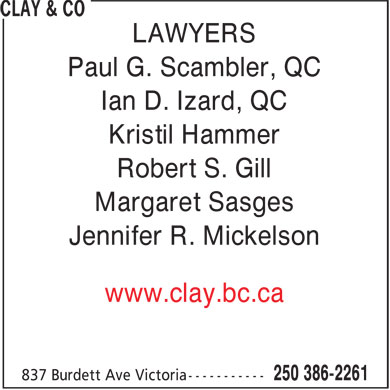 Clay & Co (250-386-2261) - Display Ad - LAWYERS Paul G. Scambler, QC Ian D. Izard, QC Kristil Hammer Robert S. Gill Margaret Sasges Jennifer R. Mickelson www.clay.bc.ca